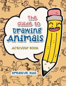 The Guide to Drawing Animals Activity Book