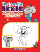 The Incredible Dot to Dot Animal Adventure Activity Book