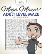 Mega Mazes! Adult Level Maze Activity Book