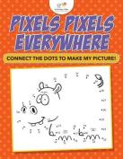 Pixels Pixels Everywhere