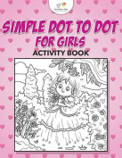 Simple Dot to Dot for Girls Activity Book