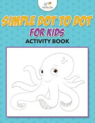 Simple Dot to Dot for Kids Activity Book