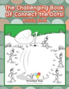 The Challenging Book of Connect the Dots! Activity Book