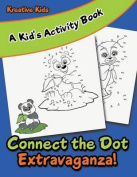 Connect the Dot Extravaganza! a Kid's Activity Book