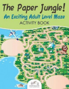 The Paper Jungle! an Exciting Adult Level Maze Activity Book
