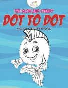 The Slow and Steady Dot to Dot Kid's Activity Book