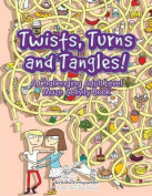 Twists, Turns and Tangles! a Challenging Adult Level Maze Activity Book