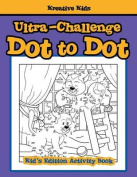 Ultra-Challenge Dot to Dot Kid's Edition Activity Book