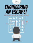Engineering an Escape! Exciting Maze Activity Book