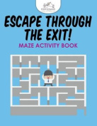 Escape Through the Exit! Maze Activity Book