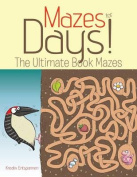 Mazes for Days! the Ultimate Book of Mazes