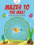 Mazes to the Max! Kids Activity Book