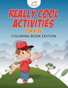 Really Cool Activities for Kids Coloring Book Edition