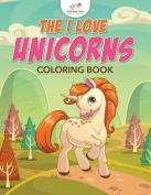 The I Love Unicorns Coloring Book