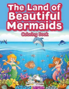 The Land of Beautiful Mermaids Coloring Book