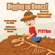 Digging Up Bones! Famous Archaeology Discoveries - Archaeology for Kids - Children's Archaeology Books