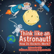 Think Like an Astronaut! How Do Rockets Work? - Science for Kids - Children's Astronomy & Space Books