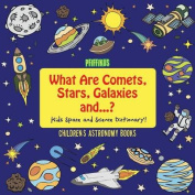 What Are Comets, Stars, Galaxies and ...? Kids Space and Science Dictionary! - Children's Astronomy Books