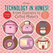 Technology in Homes! from Toasters to Coffee Makers - Technology for Kids - Children's Computers & Technology Books