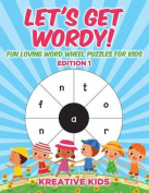 Let's Get Wordy! Fun Loving Word Wheel Puzzles for Kids Edition 1