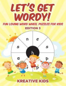 Let's Get Wordy! Fun Loving Word Wheel Puzzles for Kids Edition 3