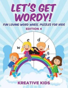 Let's Get Wordy! Fun Loving Word Wheel Puzzles for Kids Edition 4