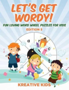 Let's Get Wordy! Fun Loving Word Wheel Puzzles for Kids Edition 5