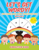 Let's Get Wordy! Fun Loving Word Wheel Puzzles for Kids Edition 6