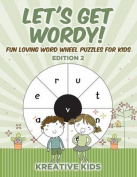 Let's Get Wordy! Fun Loving Word Wheel Puzzles for Kids Edition 2