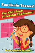 Fun Brain Teasers! the Kid's Book of Sudoku Challenges!