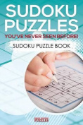 Sudoku Puzzles You've Never Seen Before! Sudoku Puzzle Book