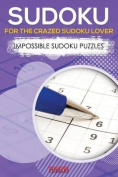 Sudoku for the Crazed Sudoku Lover - Impossible Sudoku Puzzles