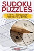 Sudoku Puzzles That Will Challenge and Confound You