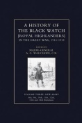 History of the Black Watch in the Great War 1914-1918 Volume Three