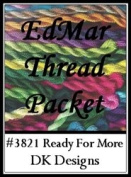Ready For More - DK Designs EdMar thread pkt #3821