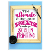 The Ultimate Silhouette Beginner Guide to Screen Printing with your Silhouette Cameo