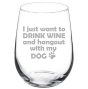 500ml Stemless Wine Glass Funny I just want to drink wine and hang out with my dog