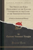 The Origin and Early Development of the English Universities to the Close of the Thirteenth Century