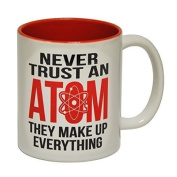123t Mugs NEVER TRUST AN ATOM ... MAKE UP EVERYTHING Ceramic Slogan Cup With Red Interior