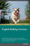 English Bulldog Activities English Bulldog Activities (Tricks, Games & Agility) Includes  : English Bulldog Agility, Easy to Advanced Tricks, Fun Games, Plus New Content
