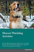 Moscow Watchdog Activities Moscow Watchdog Activities (Tricks, Games & Agility) Includes  : Moscow Watchdog Agility, Easy to Advanced Tricks, Fun Games, Plus New Content