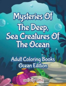 Mysteries of the Deep, Sea Creatures of the Ocean Adult Coloring Books Ocean Edition
