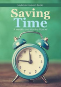 Saving Time - A Weekly and Monthly Planner