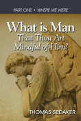 What Is Man That Thou Art Mindful of Him?