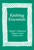 Knitting Essentials : Knitter's Historical Pattern Series Volume One