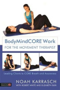 BodyMindCORE Work for the Movement Therapist
