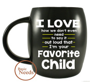 Basic Needs Ceramic Coffee Mug - I Love How We Don't Even Need To Say It Out Loud That I'm Your Favourite Child - Novelty Drinkware Cups - For Christmas and Birthdays-Perfect Travel Or Camping Mug