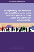 Strengthening the Workforce to Support Community Living and Participation for Older Adults and Individuals with Disabilities