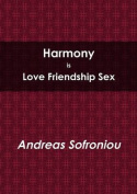 Harmony is Love Friendship Sex