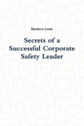 Secrets of a Successful Corporate Safety Leader